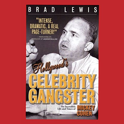 Hollywood's Celebrity Gangster: The Incredible Life and Times of Mickey Cohen Audiobook By Brad Lewis cover art
