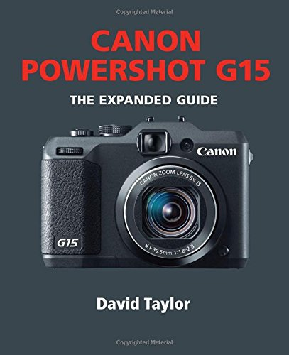 Canon Powershot G15: The Expanded Guide