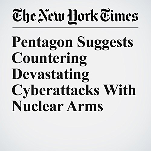 Pentagon Suggests Countering Devastating Cyberattacks With Nuclear Arms copertina