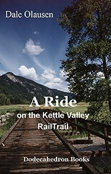 A Ride on the Kettle Valley Rail Trail: A Biking Journal by [Dale Olausen, Helena Puumala]