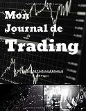 Mon Journal de Trading - Carnet de Trading à remplir: Journal de bord à compléter pour traders et Investisseurs - Design Fonctionnel, Intuitif & ... - 256 pages(50 Semaines) - Grand format