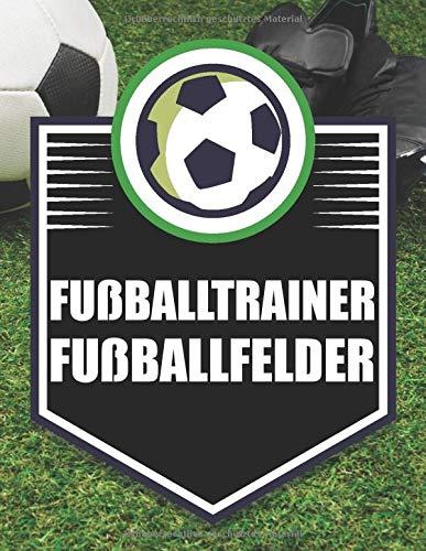 Fußballtrainer Fußballfelder: Taktikmappe und Taktikbuch für Fußballtrainer - Notizblock für Trainer - Trainerbedarf für das Fußballtraining