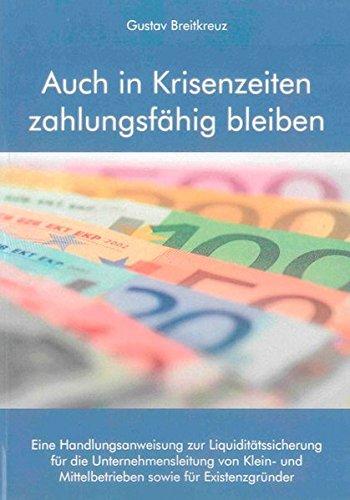 Auch in Krisenzeiten zahlungsfähig bleiben: Eine Handlungsanweisung zur Liquiditätssicherung für die Unternehmensleitung von Klein- und ... (Berichte aus der Betriebswirtschaft)