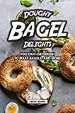 Doughy Bagel Delights: You Can Use Dough to Make Bagels, and More (English Edition)