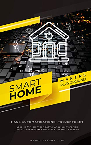 Smart Home – Makers Playground: Haus Automatisations-Projekte mit Loxone / FHEM / ESP Easy / Arduino / LT spice / Circuit Maker Schematic and PCB Design