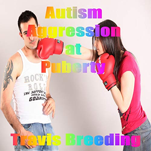 Autism Aggression at Puberty audiobook cover art
