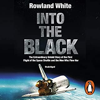 Into the Black                   By:                                                                                                                                 Rowland White                               Narrated by:                                                                                                                                 Eric Meyers                      Length: 15 hrs and 50 mins     49 ratings     Overall 4.6