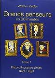 Grands penseurs en 60 minutes : Tome 1, Platon, Rousseau, Smith, Kant, Hegel