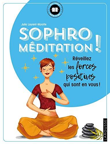 Sophro-méditation: Réveillez les forces positives qui sont en...