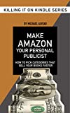 Make Amazon Your Personal Publicist: How To Pick Categories That Will Sell Your Books Faster: Book #4 In Killing It On Kindle Series (English Edition)