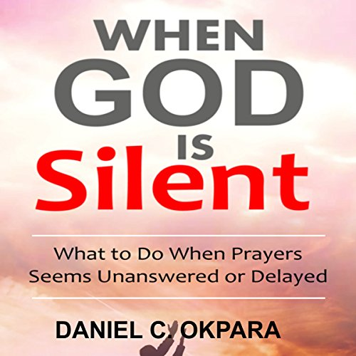 When God Is Silent     What to Do When Prayers Seem Unanswered or Delayed              By:                                                                                                                                 Daniel C. Okpara                               Narrated by:                                                                                                                                 Warren Keyes                      Length: 35 mins     6 ratings     Overall 4.8