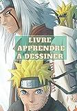 LIVRE APPRENDRE À DESSINER: Apprends à Dessiner Naruto et plusieurs personnages / Pour Enfants et Adultes