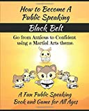 How To Become A Public Speaking Black Belt: A Fun Public Speaking Book and Game