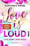 Love is Loud – Ich höre nur dich: Roman (Love-is-Reihe 1)