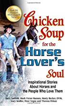 Chicken Soup for the Horse Lover's Soul: Inspirational Stories About Horses and the People Who Love Them (Chicken Soup for the Soul) by Jack Canfield (2012-09-26)