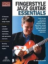 Fingerstyle Jazz Guitar Essentials: Acoustic Guitar Private Lessons (Acoustic Guitar (String Letter))