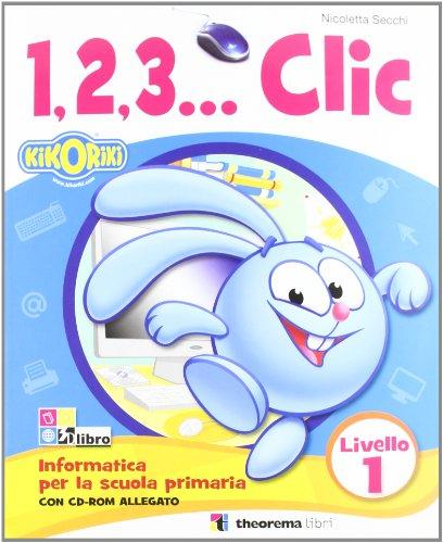123... Corso di informatica. Con CD Audio. Per la Scuola elementare: 1.2.3...CLIC 1 LIV.+CD
