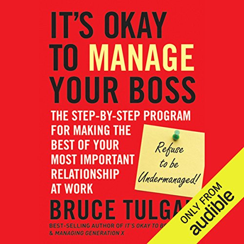 It's Okay to Manage Your Boss: The Step-by-Step Program for Making the Best of Your Most Important Relationship at Work audiobook cover art