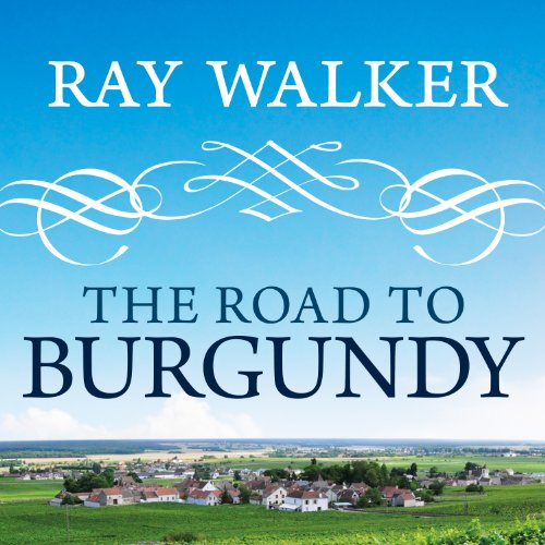 The Road to Burgundy     The Unlikely Story of an American Making Wine and a New Life in France              By:                                                                                                                                 Ray Walker                               Narrated by:                                                                                                                                 Sean Crisden                      Length: 7 hrs and 51 mins     230 ratings     Overall 4.3