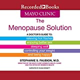 Mayo Clinic: The Menopause Solution: A Doctor's Guide to Relieving Hot Flashes, Enjoying Better Sex, Etc.