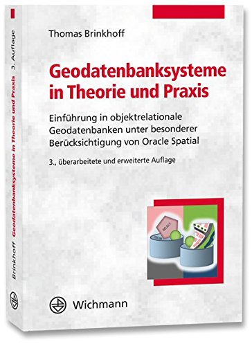 Geodatenbanksysteme in Theorie und Praxis: Einführung in objektrelationale Geodatenbanken unter besonderer Berücksichtigung von Oracle Spatial