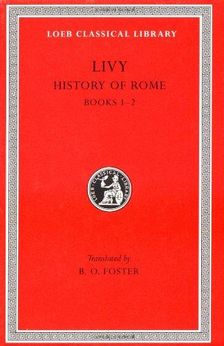 Livy: History of Rome, Vol. I, Books 1-2 (Loeb Classical Library: Latin Authors, Vol. 114) (Volume I)