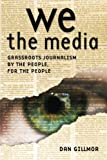 We the Media: Grassroots Journalism By the People, For the People