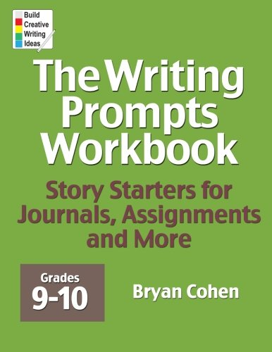 Compare Textbook Prices for The Writing Prompts Workbook, Grades 9-10: Story Starters for Journals, Assignments and More  ISBN 9780985482244 by Cohen, Bryan