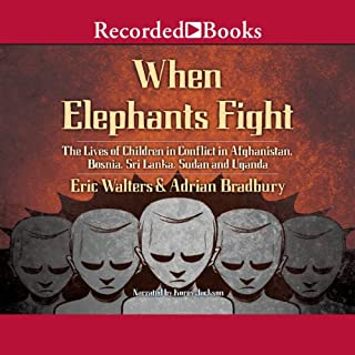 When Elephants Fight     The Lives of Children in Conflict in Afghanistan, Bosnia, Sri Lanka, Sudan, And Uganda              Written by:                                                                                                                                 Eric Walters,                                                                                        Adrian Bradbury                               Narrated by:                                                                                                                                 Korey Jackson                      Length: 3 hrs and 23 mins     Not rated yet     Overall 0.0