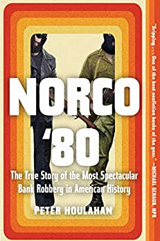 Norco '80: The True Story of the Most Spectacular Bank Robbery in American History by [Peter Houlahan]