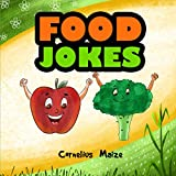 Food Jokes: A special selection of clever food related puns, riddles, one liners and knock knock jokes for kids aged 5 to 10. (Part of the Cornelius Maize Clean & Corny Joke Book Series)