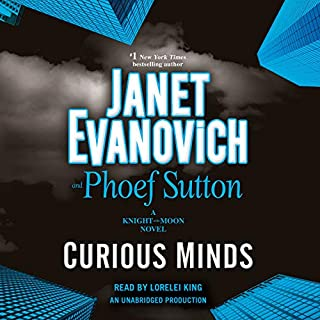Curious Minds     A Knight and Moon Novel              By:                                                                                                                                 Janet Evanovich,                                                                                        Phoef Sutton                               Narrated by:                                                                                                                                 Lorelei King                      Length: 6 hrs and 47 mins     2,553 ratings     Overall 4.3