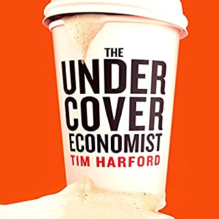 The Undercover Economist                   By:                                                                                                                                 Tim Harford                               Narrated by:                                                                                                                                 Cameron Stewart                      Length: 8 hrs and 20 mins     15 ratings     Overall 4.9