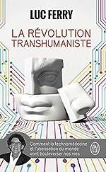 La révolution transhumaniste - Comment la technomédecine et l'uberisation du monde vont bouleverser nos vies de Luc Ferry