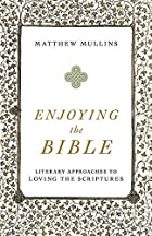 Enjoying the Bible: Literary Approaches to Loving the Scriptures