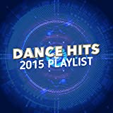 Dance Hits 2015 Playlist