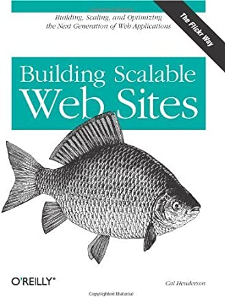 Building Scalable Web Sites: Building, Scaling, and Optimizing the Next Generation of Web Applications by Cal Henderson(2006-05-26)