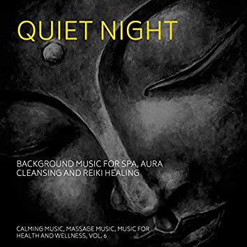 Quiet Night (Background Music For Spa, Aura Cleansing And Reiki Healing) (Calming Music, Massage Music, Music For Health And Wellness, Vol. 6)