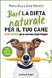 barf la dieta naturale per il tuo cane: basta crocchette, per un cane sano, vivace e longevo