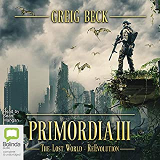 Primordia III     The Lost World - ReEvolution              By:                                                                                                                                 Greig Beck                               Narrated by:                                                                                                                                 Sean Mangan                      Length: 10 hrs and 31 mins     28 ratings     Overall 4.8