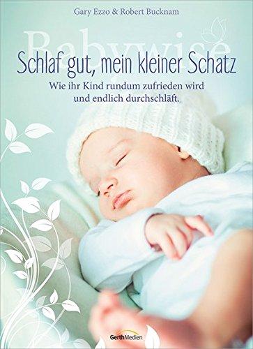 Babywise - Schlaf gut, mein kleiner Schatz: Wie Ihr Kind rundum zufrieden wird und endlich durchschläft