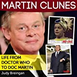 Martin Clunes: From Doctor Who To Doc Martin (English Edition)