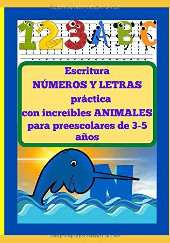 Escritura NÚMEROS Y LETRAS práctica con increíbles ANIMALES para preescolares de 3-5 años: Libro de escritura a mano para niños de jardín de ... leer. Con increíbles ilustracion de animales