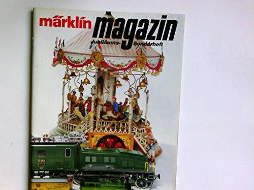 märklin magazin Die Zeitschrift für Modell-Eisenbahner Jubiläums-Sonderheft