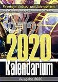 Kalendarium 2020 – Feiertage, Anlässe, Sitten und deren Herkunft inklusive Kalender: Grundsätzliches und Wissenswertes rund um die Zeit - Was Sie zu Feiertagen schon immer wissen wollten