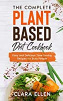 The Complete Plant-Based Diet Cookbook: Easy and Delicious Time-Saving Recipes for Busy People