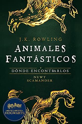 Animales fantásticos y dónde encontrarlos: Harry Potter Libro de la Biblioteca Hogwarts (Un libro de la biblioteca de Hogwarts nº 1)