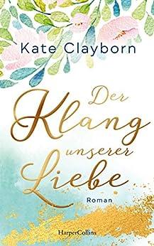 Der Klang unserer Liebe (German Edition) by [Kate Clayborn, Sabine Schilasky]