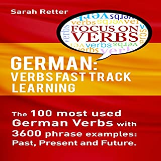 German: Verbs Fast Track Learning     The 100 Most Used German Verbs with 3600 Phrase Examples: Past, Present and Future              By:                                                                                                                                 Sarah Retter                               Narrated by:                                                                                                                                 Adrienne Ellis                      Length: 2 hrs and 32 mins     1 rating     Overall 2.0