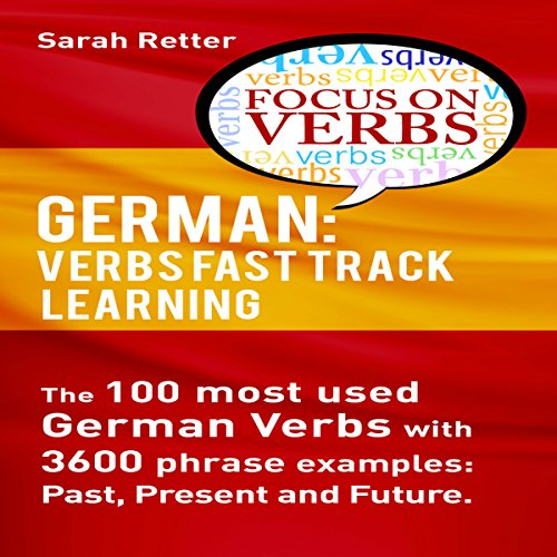 German: Verbs Fast Track Learning     The 100 Most Used German Verbs with 3600 Phrase Examples: Past, Present and Future              De :                                                                                                                                 Sarah Retter                               Lu par :                                                                                                                                 Adrienne Ellis                      Durée : 2 h et 32 min     Pas de notations     Global 0,0